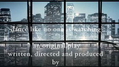 """dance like no one is watching – an original play by bonnie d. graham"""