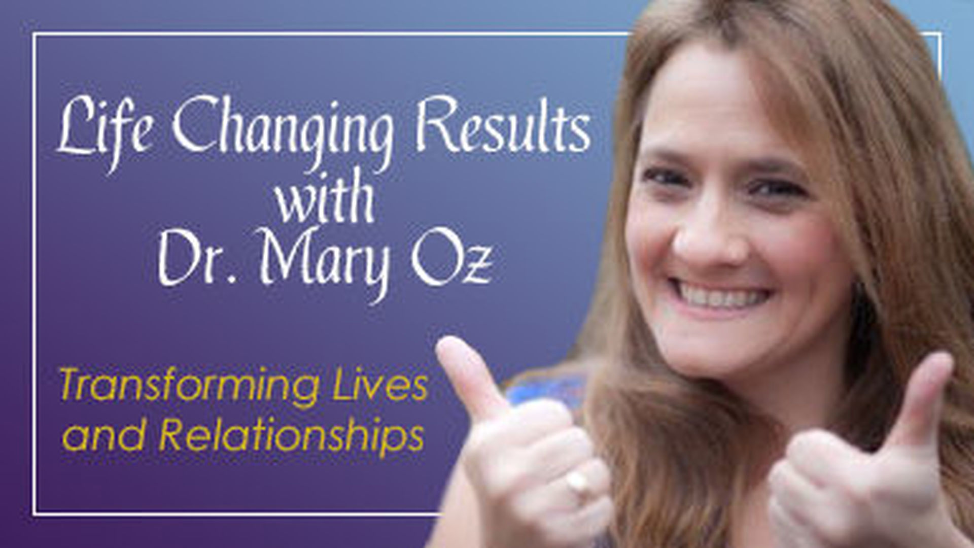 Welcome to Life Changing Results with Dr. Mary Oz