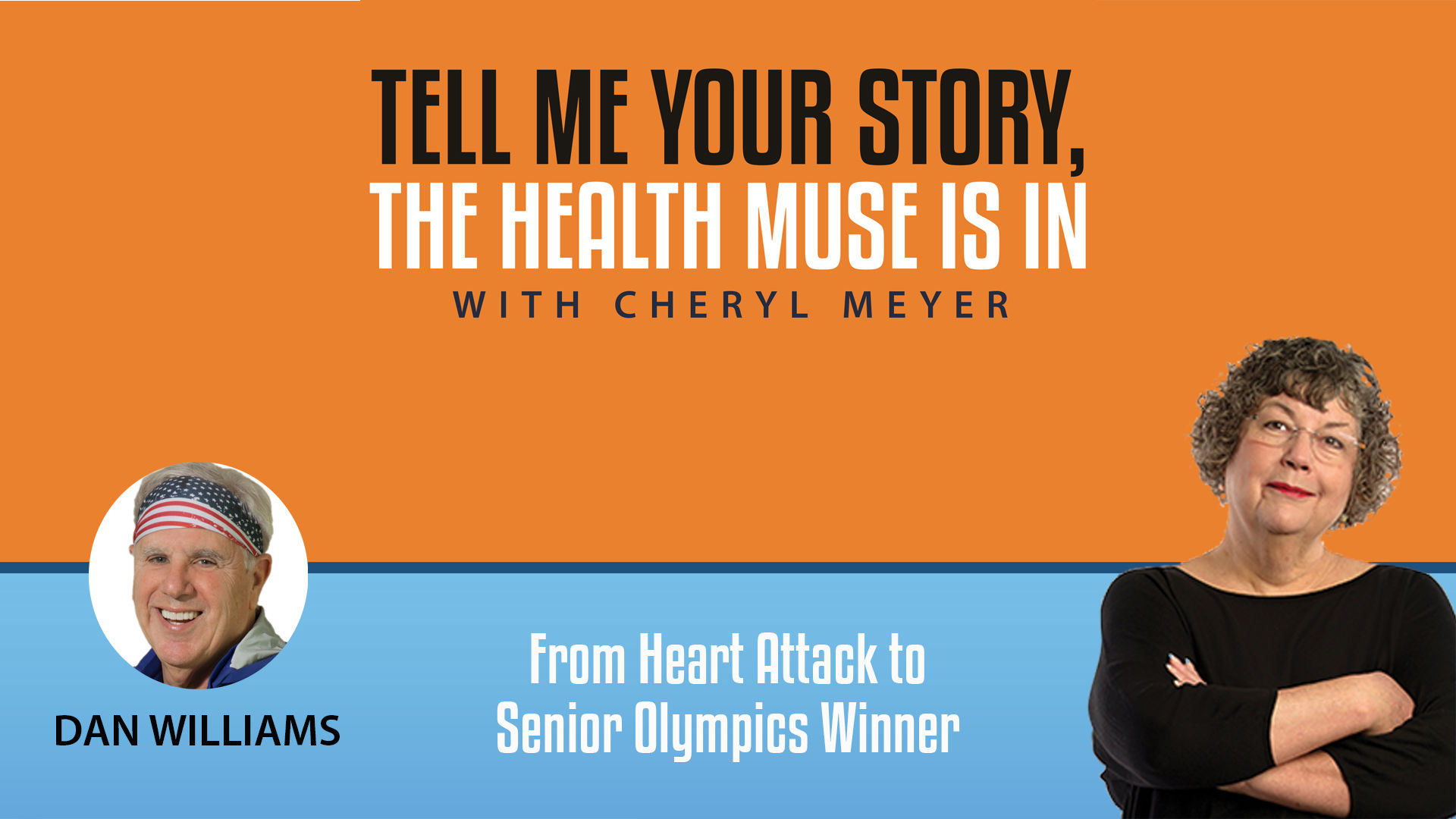 Tell Me Your Story Dan Williams, From Heart Attack to Senior Olympics Winner