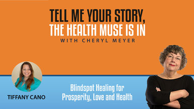 Tell Me Your Story- Tiffany Cano, Blindspot Healing for Prosperity, Love and Health
