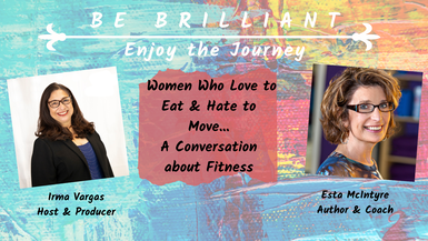 Women Who Love to Eat & Hate to Move... A Conversation about Fitness