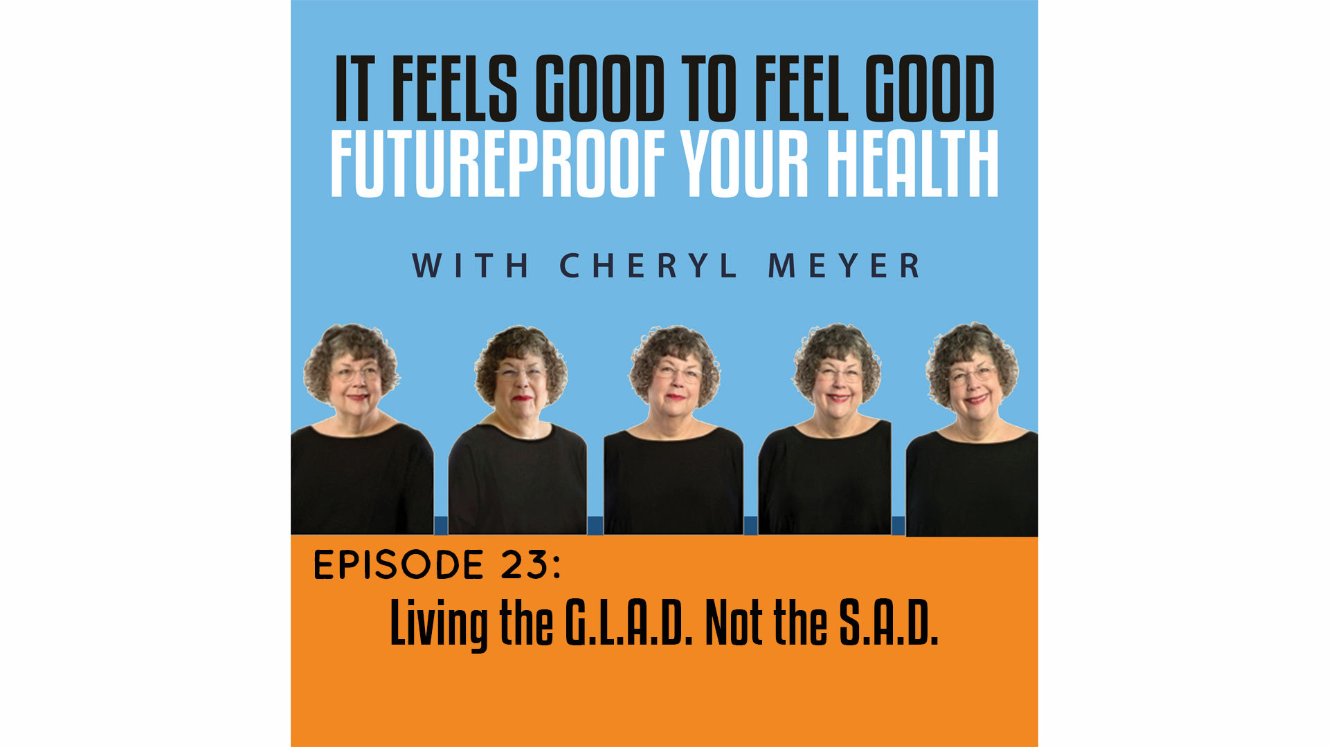 Episode 23, Living the GLAD not the SAD