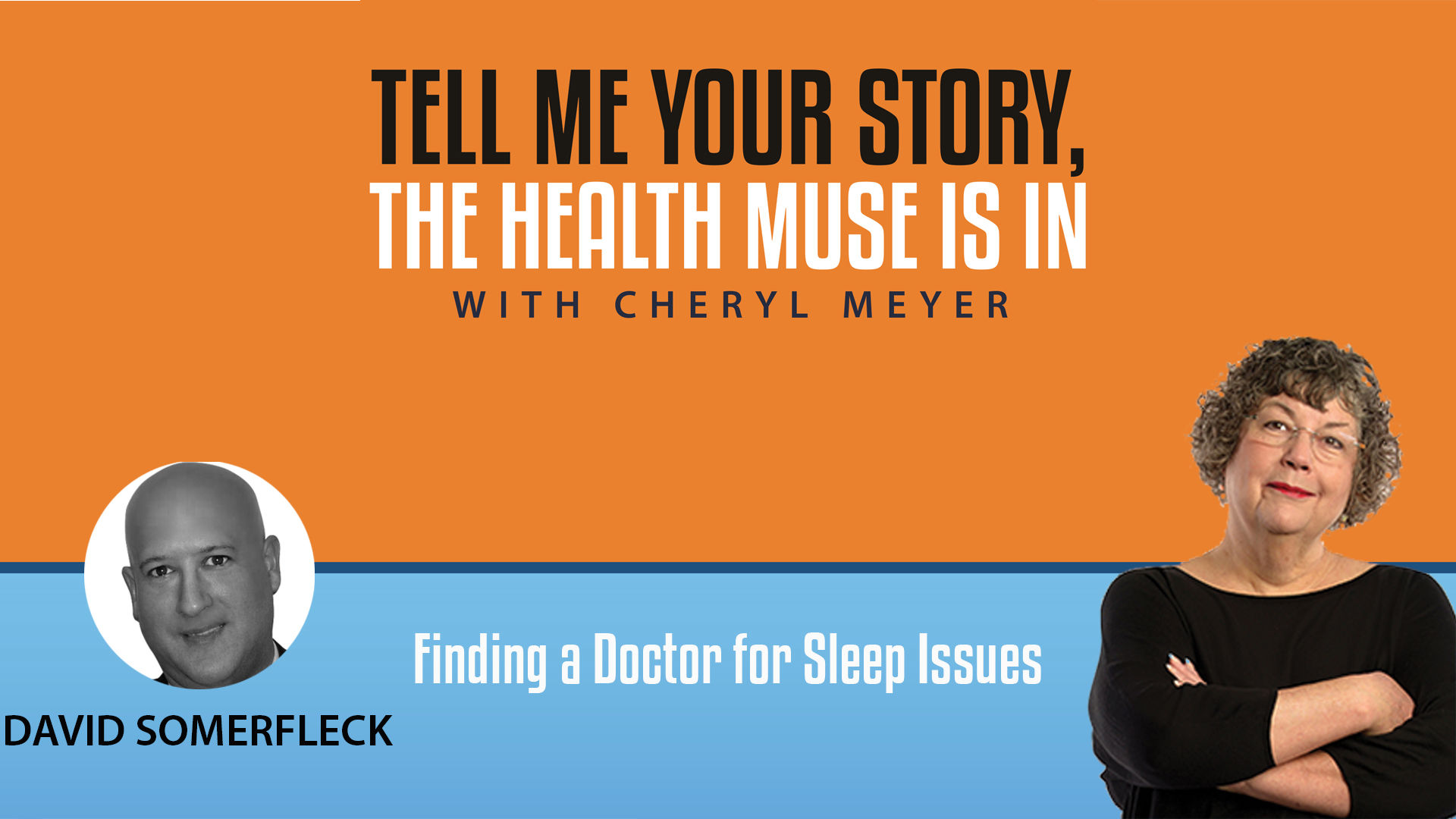 Tell Me Your Story David Somerfleck-Finding a Doctor for Sleep Problems
