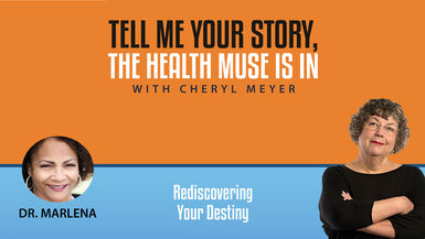Tell me your Story Dr. Marlena Sherman , Rediscovering Your Destiny