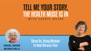 Tell Me Your Story- Angel Marie Monacelli- Shine On, Using Mindset to Heal Chronic Pain