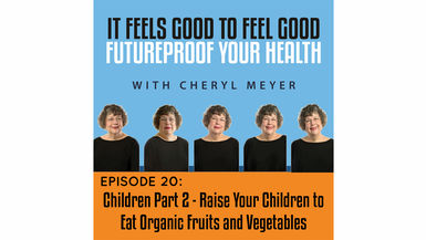 Episode 20- Children Part 2, Feed Your Children Organic Vegetables and Fruit