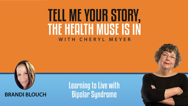 Tell Me Your Story, The Health Muse is In- Brandi Blouch- Surviving Bi-Polar Syndrome