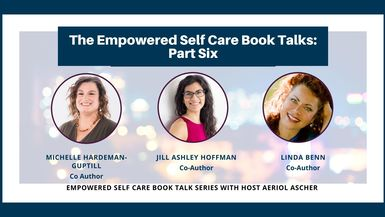 The Empowered Self Care Book Talk Series Part 6