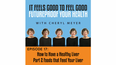 Episode 17- How to Have a Healthy Liver- Part 2  Foods That Feed Your Liver
