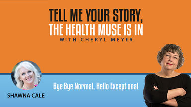 Tell Me Your Story Shawna Cale- Bye Bye Normal Hello Exceptional