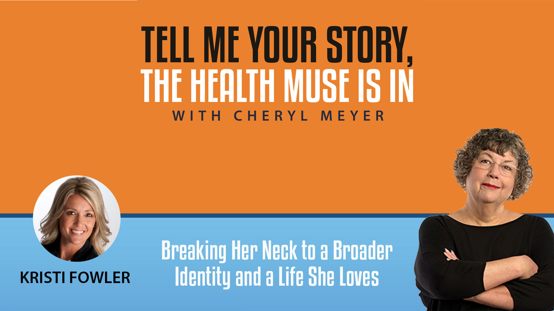 Tells Me Your Story- Kristi Fowler Breaking her neck to a larger identity and a life she loves