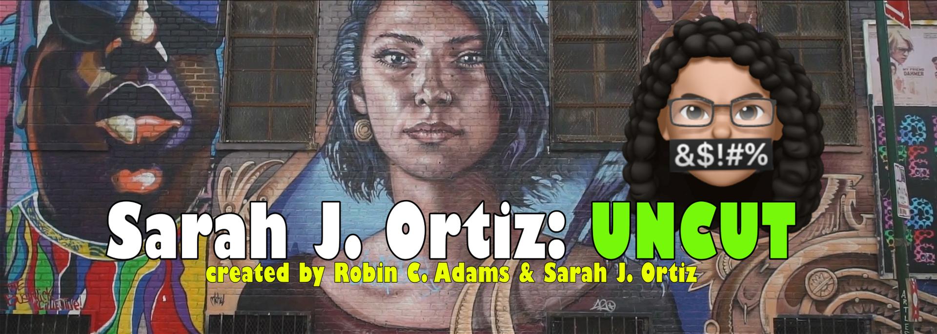 Sarah J. Ortiz: UNCUT channel