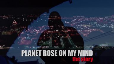 Planet Rose On My Mind: the story (OFFICIAL) music video