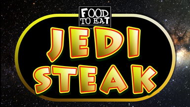 FOOD TO EAT - JEDI STEAK