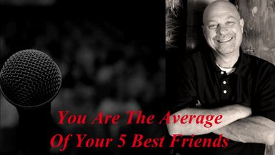 You are the average of your 5 best friends