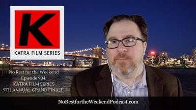 No Rest for the Weekend Episode 904: The 9th Annual Katra Film Series Grand Finale