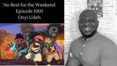 Episode 1003: Onyi Udeh