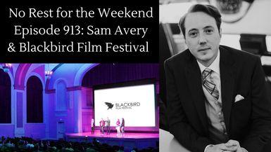 Episode 913: Sam Avery & Blackbird Film Festival
