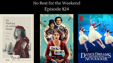 Episode 824: Movie Reviews: Enola Holmes, Dance Dreams : Hot Chocolate Nutcraker and I'm Thinking of Ending Things