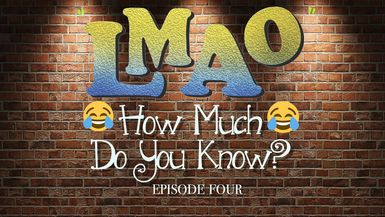 LMAO - How much do you know? episode FOUR