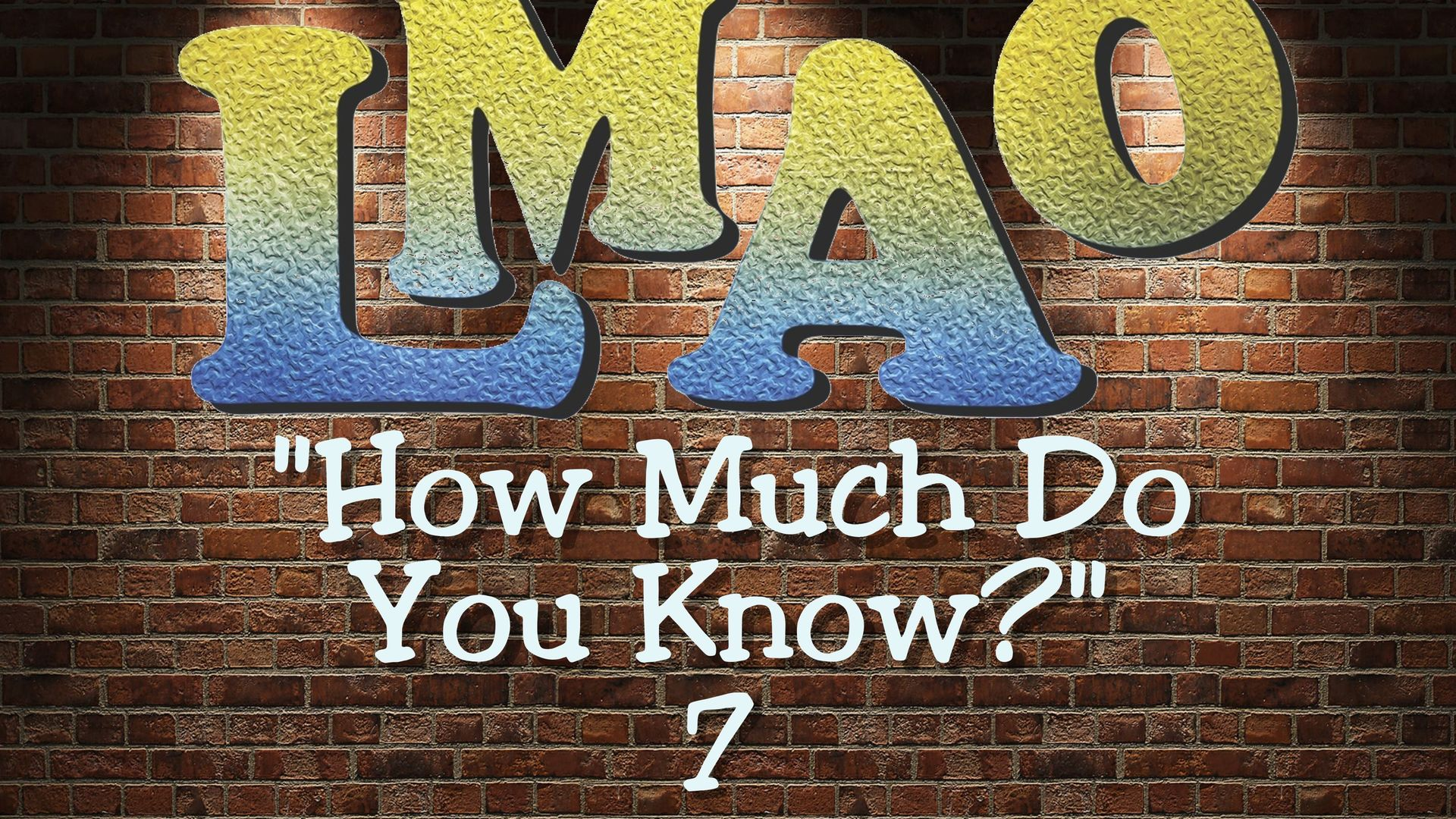 LMAO - How much do YOU know 7