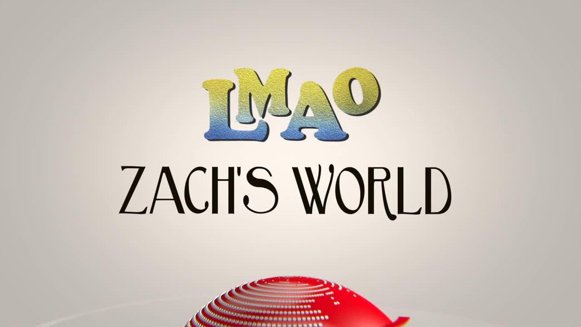 "LMAO - ""Zach's World"""