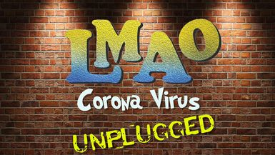 LMAO - Corona Virus UNPLUGGED
