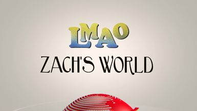 "LMAO - ""Zach's World"""