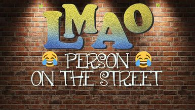 LMAO - Person on the street