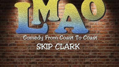 LMAO -Skip Clark