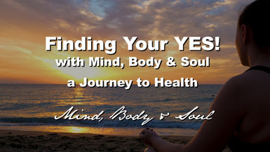 "Finding Your YES! ""Mind Body & Soul"""