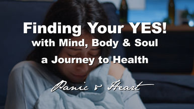 """Finding Your YES! """"Panic & Heart"""""""