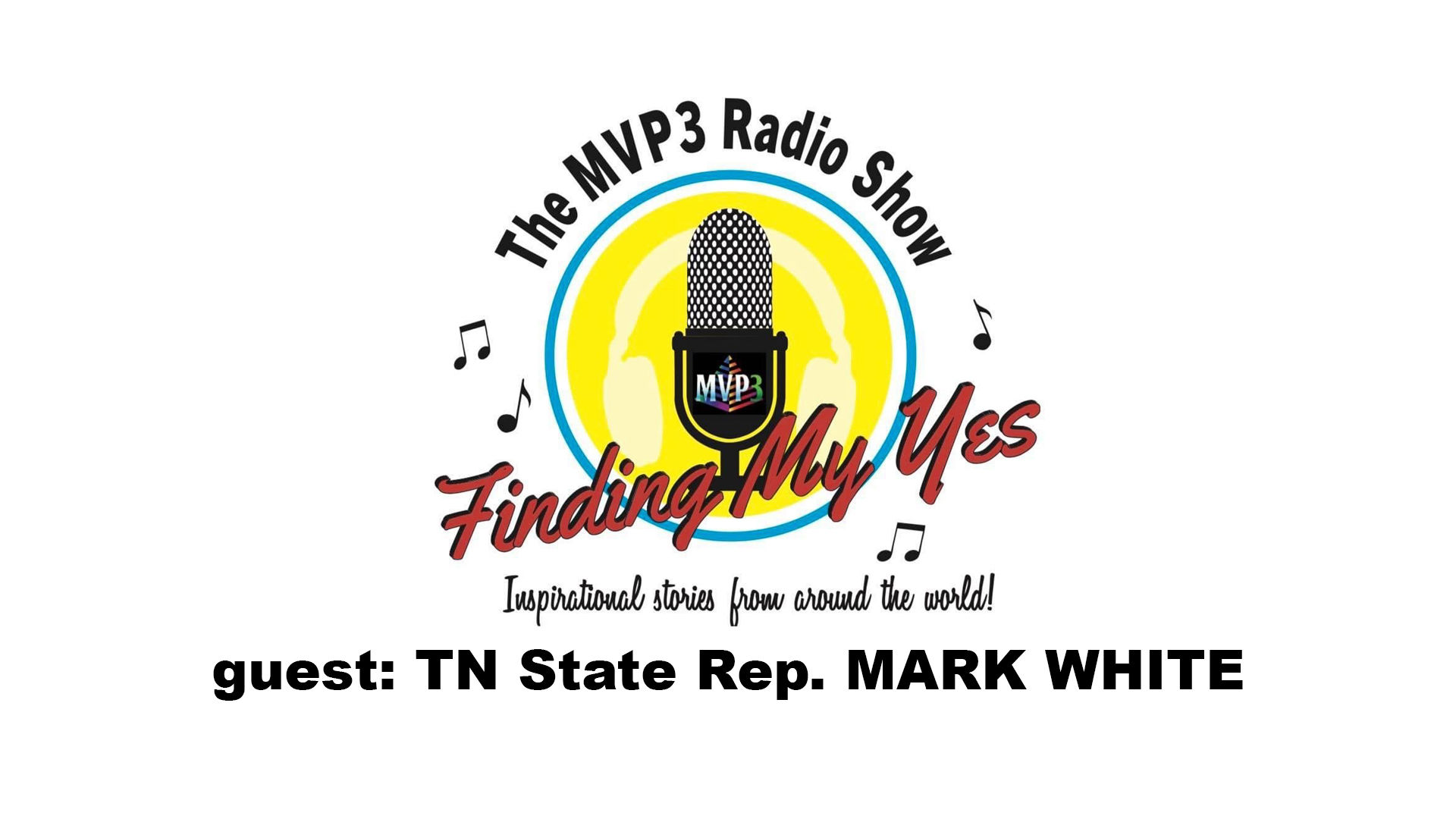 FINDING MY YES • RADIO • guest TN State Rep. MARK WHITE