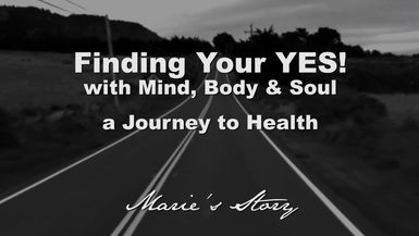"Finding Your YES! ""Marie's Story"""