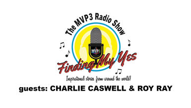 FINDING MY YES • RADIO • guests CHARLIE CASWELL & ROY RAY