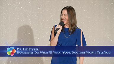Hormones Do What?!? What Your Doctor's Won't Tell You!