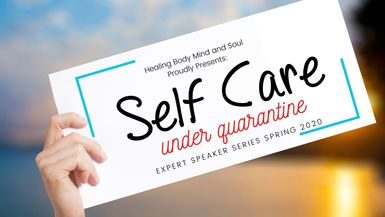 Self Care under Quarantine Virtual Speaker Series (Part 1 or 4)