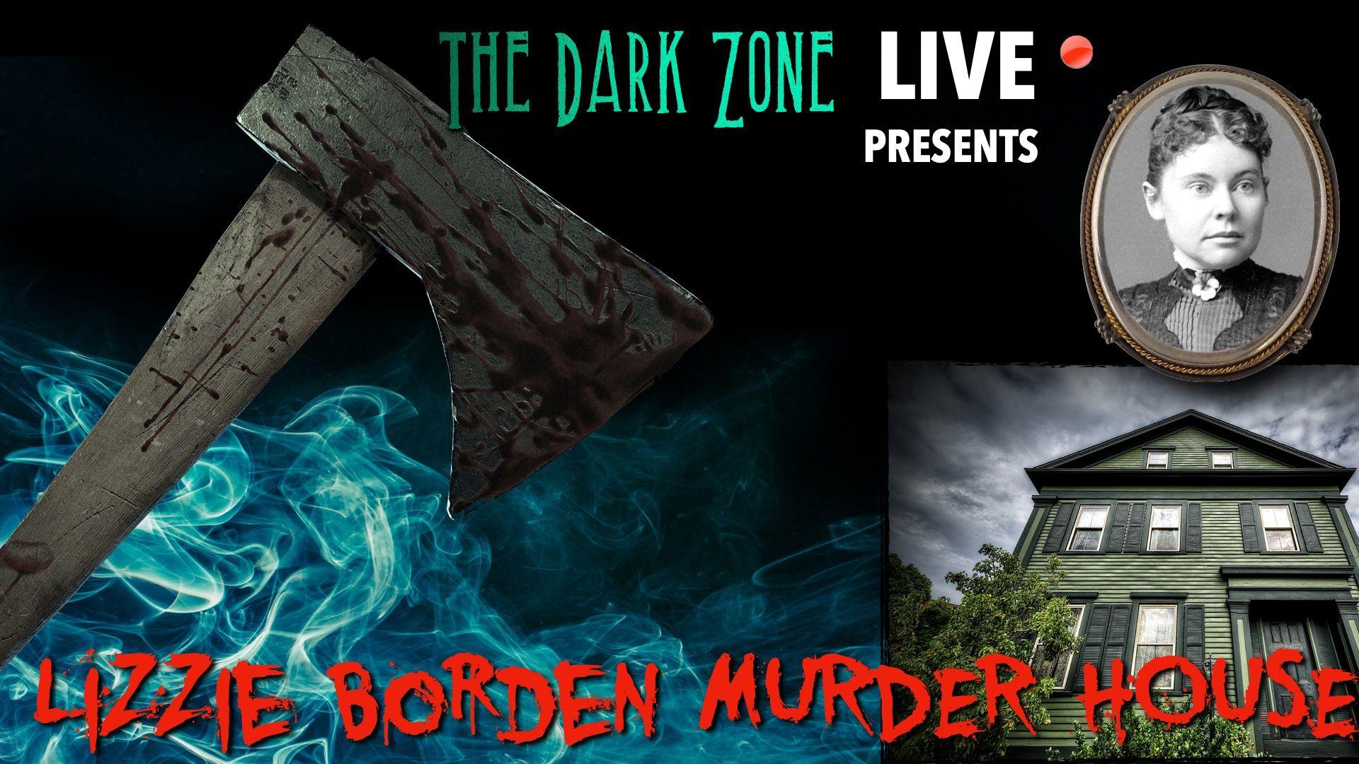 The Dark Zone presents: Lizzie Borden Murder House LIVE