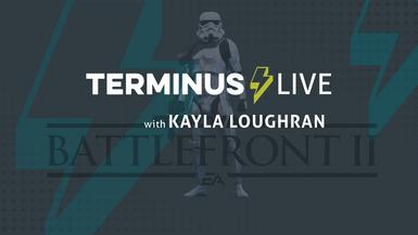 TERMINUS Live: Kayla Loughran plays Battlefront II