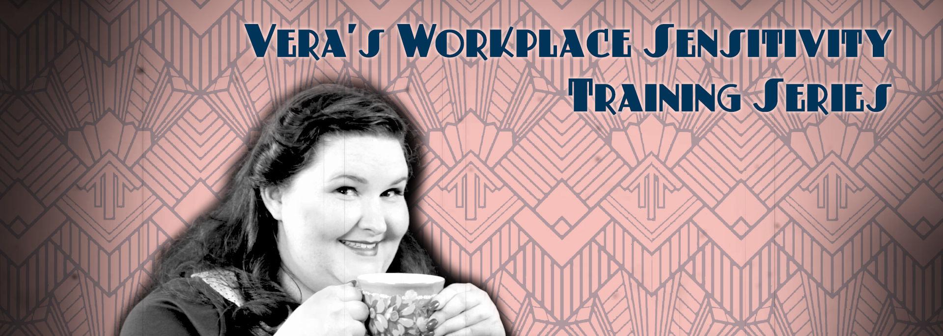 Vera's Workplace Sensitivity Training