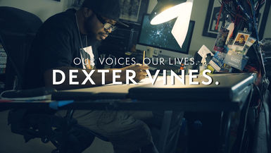 Our Voices. Our Lives. presents DEXTER VINES.