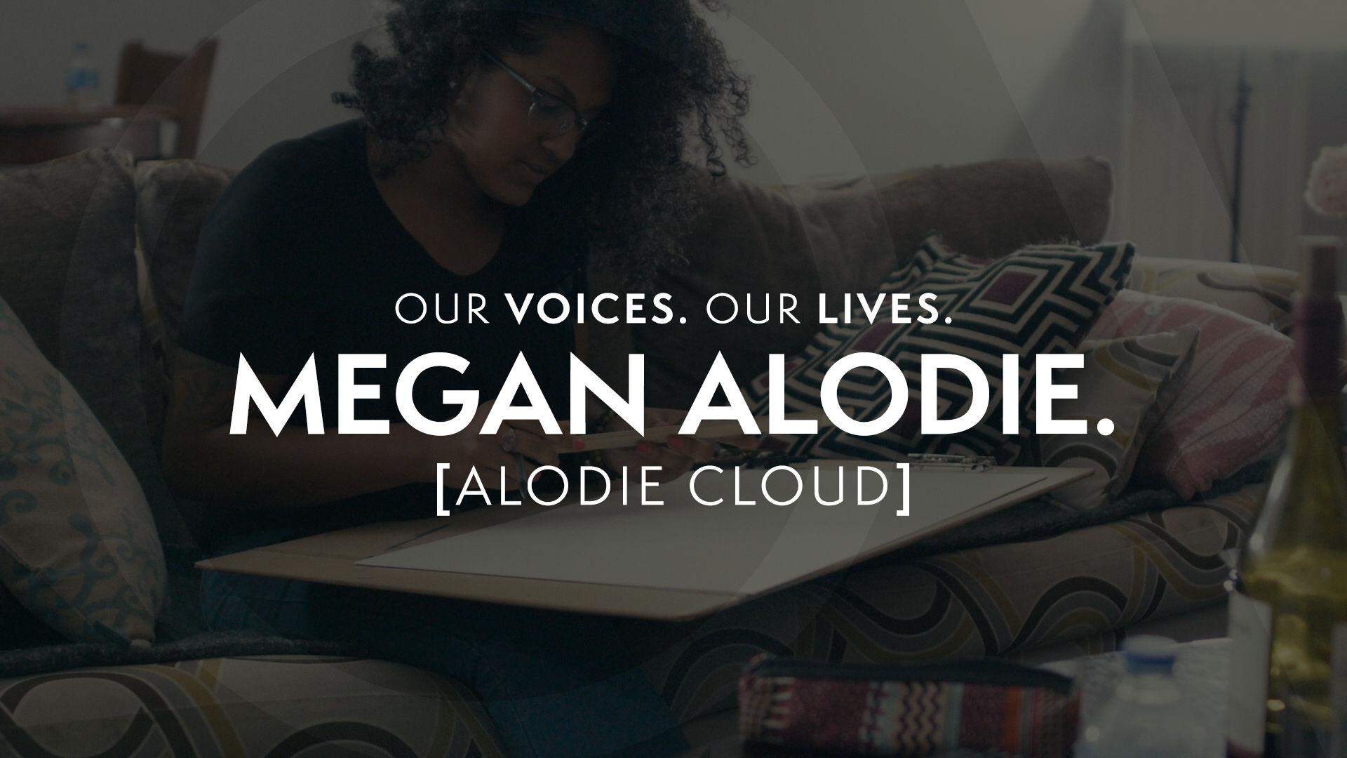 Our Voices. Our Lives. presents MEGAN ALODIE.