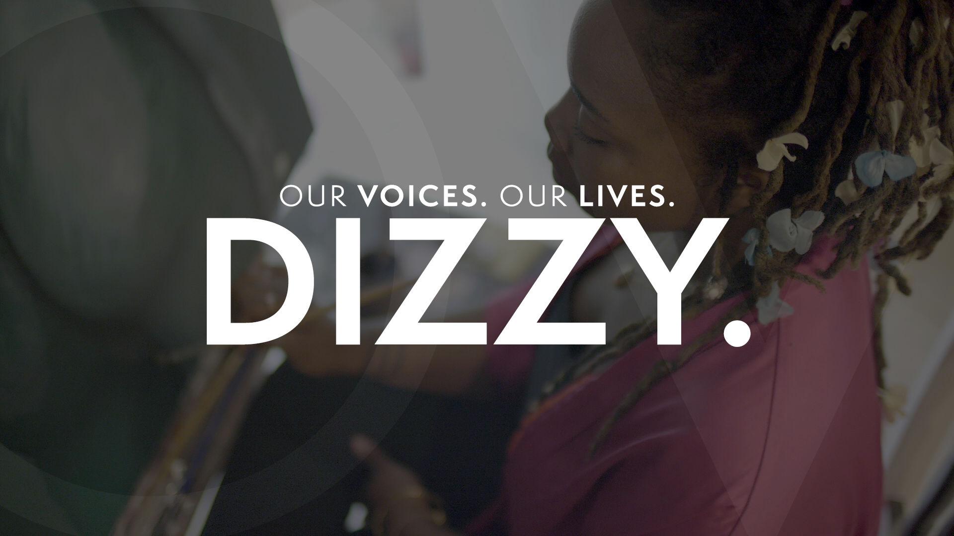 Our Voices. Our Lives. presents DIZZY.