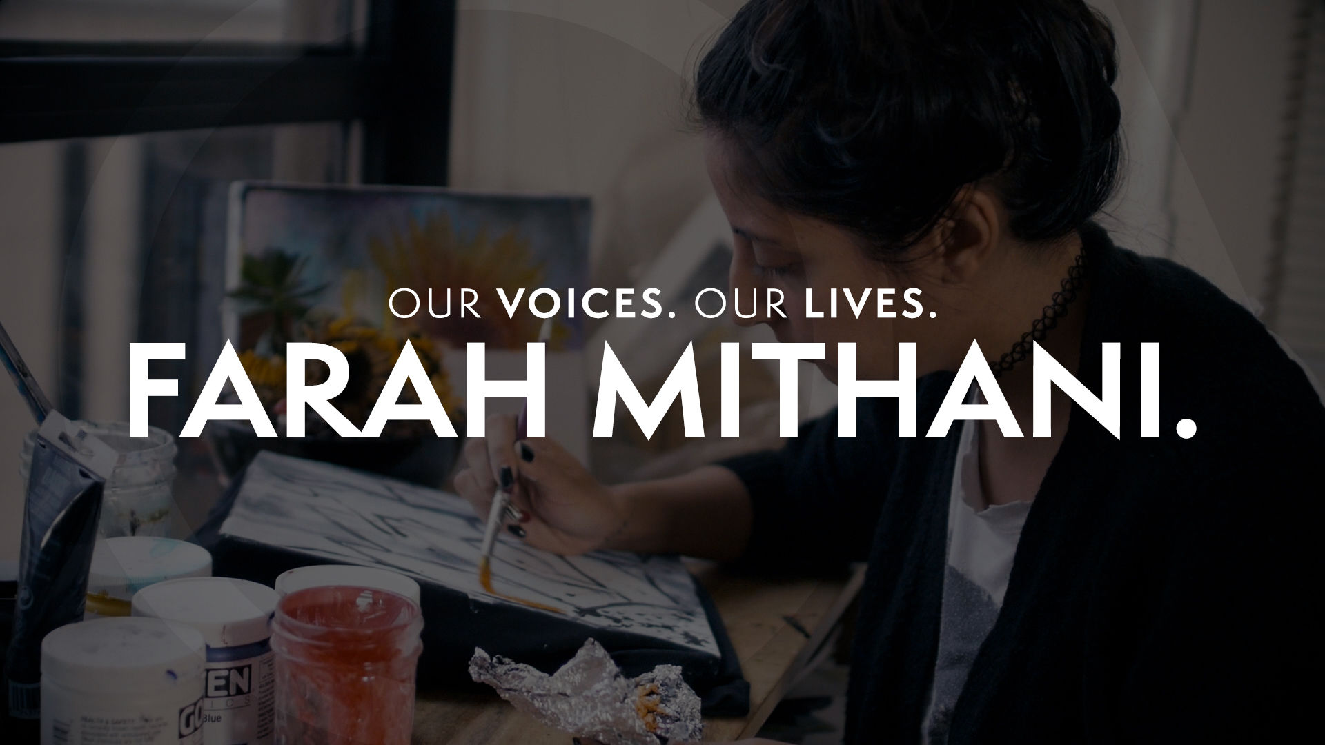 Our Voices. Our Lives. presents FARAH MITHANI.