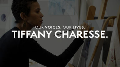 Our Voices. Our Lives. presents TIFFANY CHARESSE.