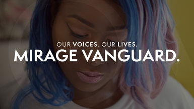 Our Voices. Our Lives. presents MIRAGE VANGUARD.