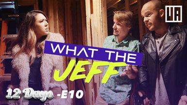 "E10 - What the Jeff? - ""Vanessa"""