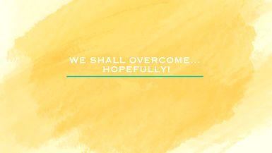 We Shall Overcome...Hopefully! - Ep. 7