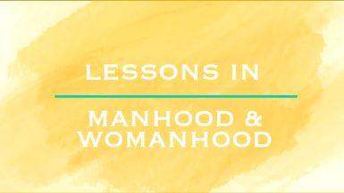 Lessons in Manhood/Womanhood - Ep. 6