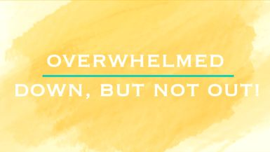 Overwhelmed - Down, but not out! - Ep. 9